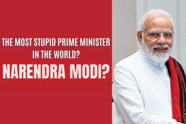 THE MOST STUPID PRIME MINISTER IN THE WORLD
